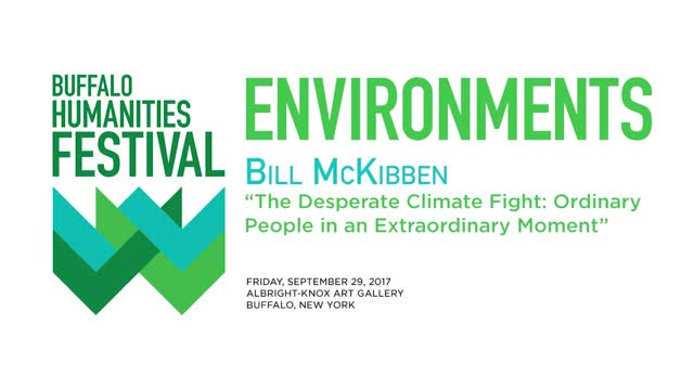 2017 Buffalo Humanities Festival: Bill McKibben, The Desperate Climate Fight: Ordinary People in an Extraordinary Moment